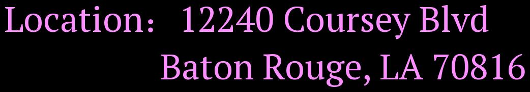 LocationFF1A;12240 Coursey Blvd                    Baton Rouge, LA 70816