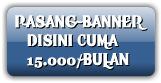 PASANG BANNER    DISINI CUMA    15.000/BULAN