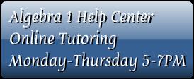 Algebra 1 Help Center Online TutoringMonday-Thursday 5-7PM