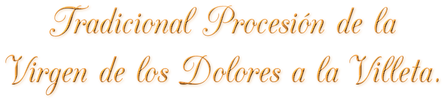 Tradicional Procesión de la Virgen de los Dolores a la Villeta.