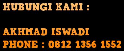 HUBUNGI KAMI :  AKHMAD ISWADI PHONE : 0812 1356 1552