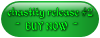 chastity release #2 ~ BUY NOW ~